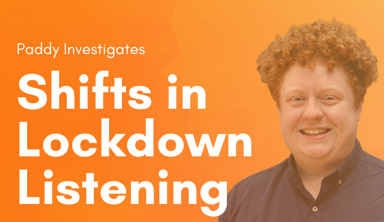 paddy says: Shifts in Lockdown Listening
